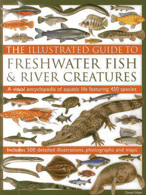 Illustrated Guide to Freshwater Fish & River Creatures (Hardback)