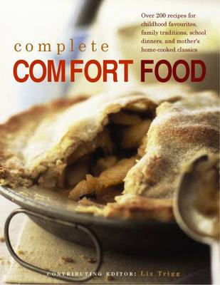 Complete Comfort Food: Over 200 Recipes for Childhood Favourites, Family Traditions, School Dinners and Mother's Home-Cooked Classics (Paperback)