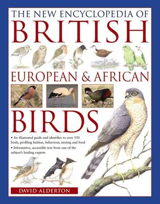 The New Encyclopedia of British, European & African Birds: An Illustrated Guide and Identifier to Over 550 Birds, Profiling Habitat, Behaviour, Nesting and Food (Paperback)