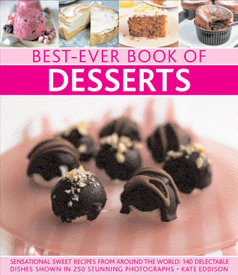 Best-Ever Book of Desserts: Sensational Sweet Recipes from Around the World: 140 Delectable Dishes Shown in 250 Stunning Photographs (Paperback)