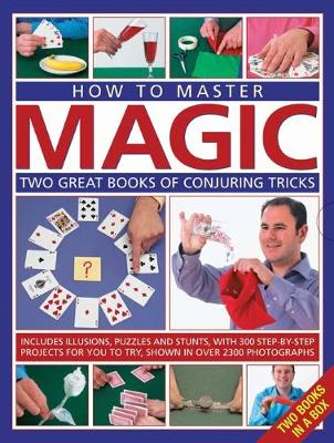 How to Master Magic: Two great books of conjuring tricks: includes illusions, puzzles and stunts with 300 step-by-step projects for you to try, in over 2300 photographs (Hardback)