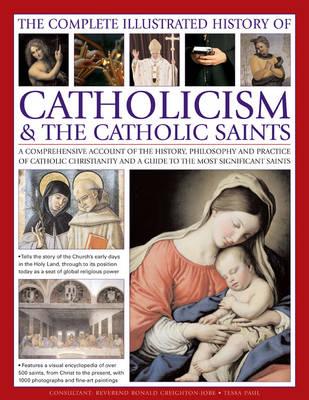 Complete Illustrated History of Catholicism & the Catholic Saints (Paperback)