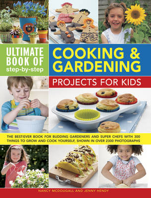 Ultimate Book of Step-by-Step Cooking & Gardening Projects for Kids (Hardback)