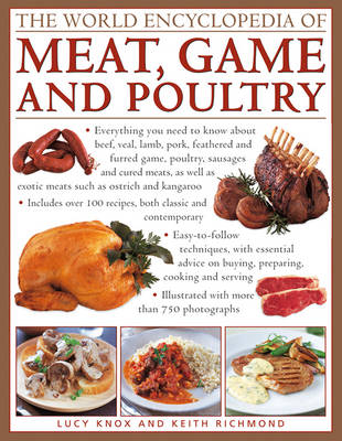The World Encyclopedia of Meat, Game and Poultry: Everything You Need to Know About Beef, Veal, Lamb, Pork, Feathered and Furred Game, Poultry, Sausages and Cured Meats (Hardback)