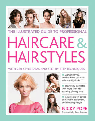 The Illustrated Guide to Professional Haircare & Hairstyles: With 280 Style Ideas and Step-by-Step Techniques (Hardback)