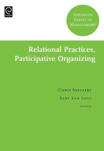 Relational Practices, Participative Organizing - Advanced Series in Management 7 (Hardback)