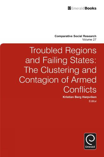 Troubled Regions and Failing States: The Clustering and Contagion of Armed Conflict - Comparative Social Research 27 (Hardback)