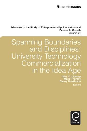 Spanning Boundaries and Disciplines: University Technology Commercialization in the Idea Age - Advances in the Study of Entrepreneurship, Innovation & Economic Growth 21 (Hardback)