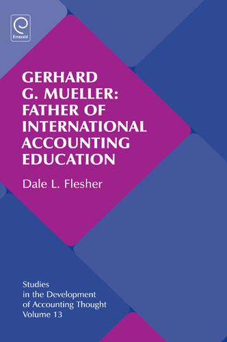 Gerhard G. Mueller: Father of International Accounting Education - Studies in the Development of Accounting Thought 13 (Hardback)