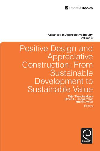 Positive Design and Appreciative Construction: From Sustainable Development to Sustainable Value - Advances in Appreciative Inquiry 3 (Hardback)