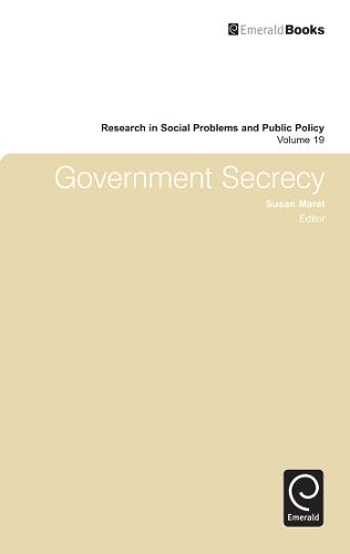Government Secrecy - Research in Social Problems and Public Policy 19 (Hardback)