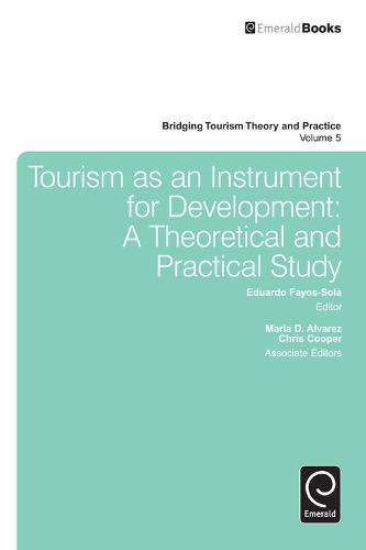 Tourism as an Instrument for Development: A Theoretical and Practical Study - Bridging Tourism Theory and Practice (Hardback)