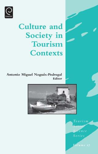 Culture and Society in Tourism Contexts - Tourism Social Science Series 17 (Hardback)