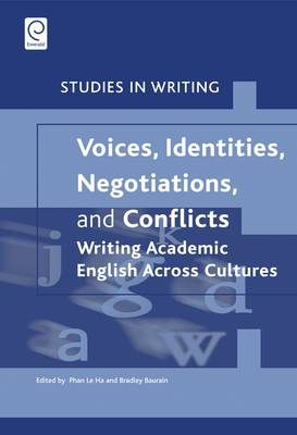Voices, Identities, Negotiations, and Conflicts: Writing Academic English Across Cultures - Studies in Writing 22 (Hardback)
