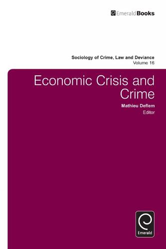 Economic Crisis and Crime - Sociology of Crime, Law and Deviance 16 (Hardback)
