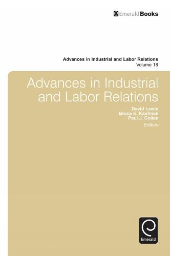 Advances in Industrial and Labor Relations - Advances in Industrial and Labor Relations 18 (Hardback)