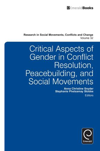 Critical Aspects of Gender in Conflict Resolution, Peacebuilding, and Social Movements - Research in Social Movements, Conflicts and Change 32 (Hardback)
