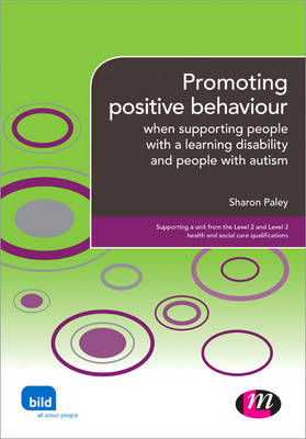 Promoting Positive Behaviour: When Supporting People with a Learning Disability and People with Autism - Supporting the Learning Disability Worker LM Series (Paperback)
