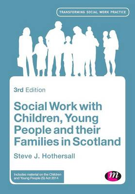 Social Work with Children, Young People and their Families in Scotland - Transforming Social Work Practice Series (Paperback)
