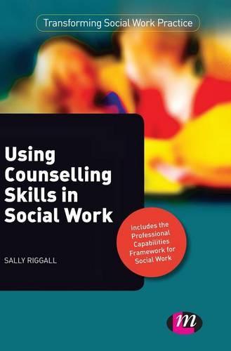 Using Counselling Skills in Social Work - Transforming Social Work Practice Series (Hardback)