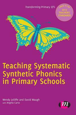 Teaching Systematic Synthetic Phonics in Primary Schools - Transforming Primary QTS Series (Hardback)