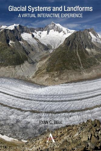 Glacial Systems and Landforms: A Virtual Interactive Experience - Anthem Learning Geography (Paperback)