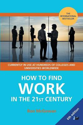 How to Find Work in the 21st Century: A Guide to Finding Employment in Today's Workplace (Paperback)