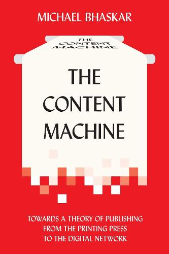 The Content Machine: Towards a Theory of Publishing from the Printing Press to the Digital Network - Anthem Scholarship in the Digital Age (Paperback)