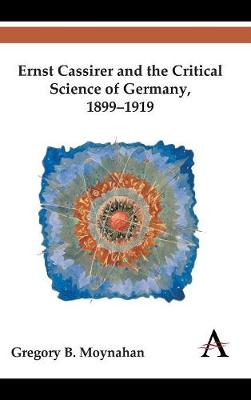 Ernst Cassirer and the Critical Science of Germany, 1899-1919 - Key Issues in Modern Sociology (Hardback)
