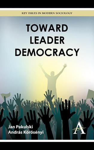 Toward Leader Democracy - Key Issues in Modern Sociology (Hardback)