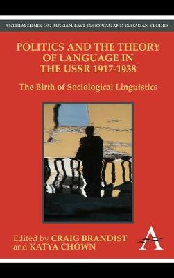Politics and the Theory of Language in the USSR 1917-1938: The Birth of Sociological Linguistics - Anthem Series on Russian, East European and Eurasian Studies (Paperback)