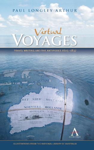 Virtual Voyages: Travel Writing and the Antipodes 1605-1837 - Anthem Studies in Travel (Paperback)