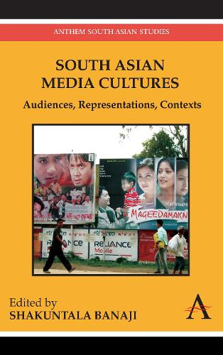 South Asian Media Cultures: Audiences, Representations, Contexts - Anthem Global Media and Communication Studies (Paperback)