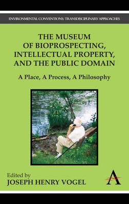 The Museum of Bioprospecting, Intellectual Property, and the Public Domain: A Place, A Process, A Philosophy (Paperback)