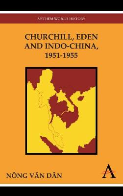 Churchill, Eden and Indo-China, 1951-1955 - Anthem Southeast Asian Studies 1 (Paperback)