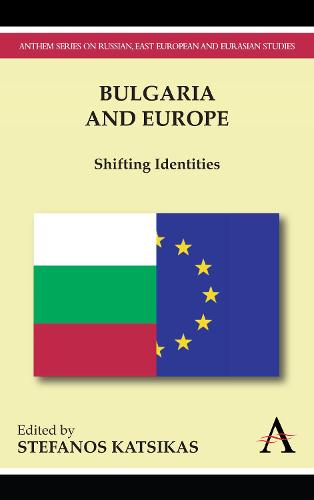 Bulgaria and Europe: Shifting Identities - Anthem Studies in European Ideas and Identities (Paperback)