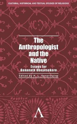 The Anthropologist and the Native: Essays for Gananath Obeyesekere - Cultural, Historical and Textual Studies of South Asian Religions 1 (Hardback)