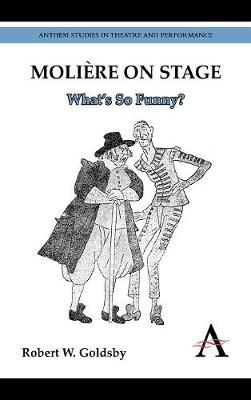 Moliere on Stage: What's So Funny? - Anthem Studies in Theatre and Performance (Hardback)