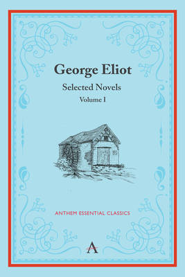 George Eliot: Selected Novels, Volume I - Anthem Classics Deluxe Edition (Paperback)