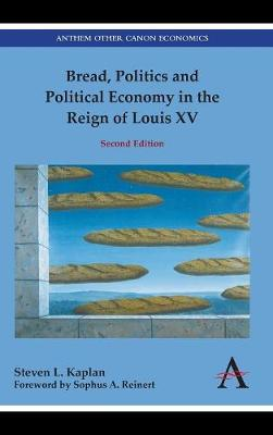 Bread, Politics and Political Economy in the Reign of Louis XV - Anthem Other Canon Economics (Hardback)