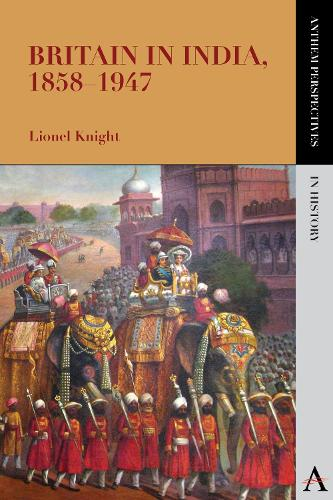 Britain in India, 1858-1947 - Anthem Perspectives in History (Paperback)