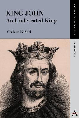 King John: An Underrated King - Anthem Perspectives in History (Paperback)