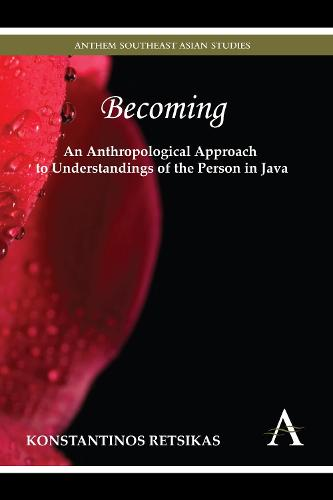 Becoming - An Anthropological Approach to Understandings of the Person in Java - Anthem Southeast Asian Studies (Hardback)