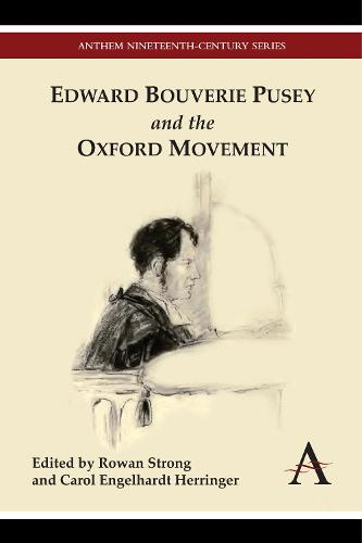 Edward Bouverie Pusey and the Oxford Movement - Anthem Nineteenth-Century Series (Hardback)