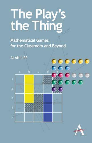 The Play's the Thing: Mathematical Games for the Classroom and Beyond (Paperback)