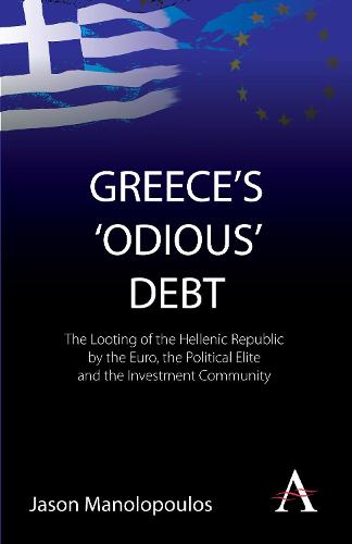 Greece's 'Odious' Debt: The Looting of the Hellenic Republic by the Euro, the Political Elite and the Investment Community - Anthem Finance (Paperback)