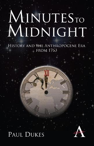 Minutes to Midnight: History and the Anthropocene Era from 1763 (Paperback)