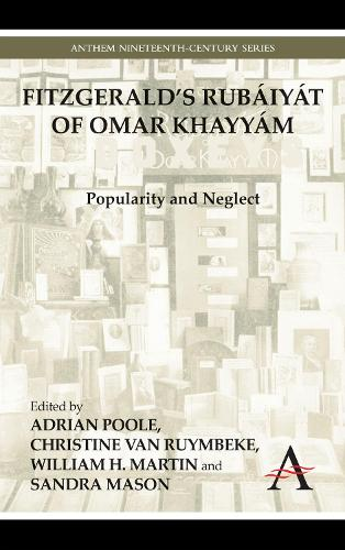 FitzGerald's Rubaiyat of Omar Khayyam: Popularity and Neglect - Anthem Nineteenth-Century Series (Hardback)