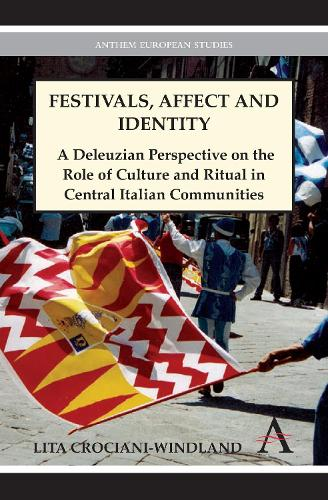 Festivals, Affect and Identity: A Deleuzian Apprenticeship in Central Italian Communities - Anthem European Studies (Hardback)