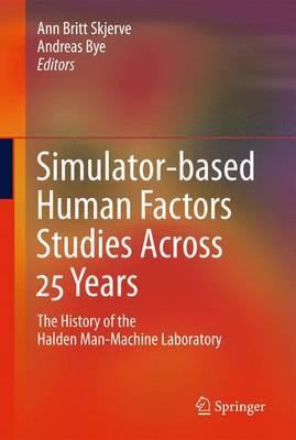 Simulator-based Human Factors Studies Across 25 Years: The History of the Halden Man-Machine Laboratory (Hardback)